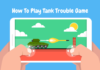 How To Play Tank Trouble Game