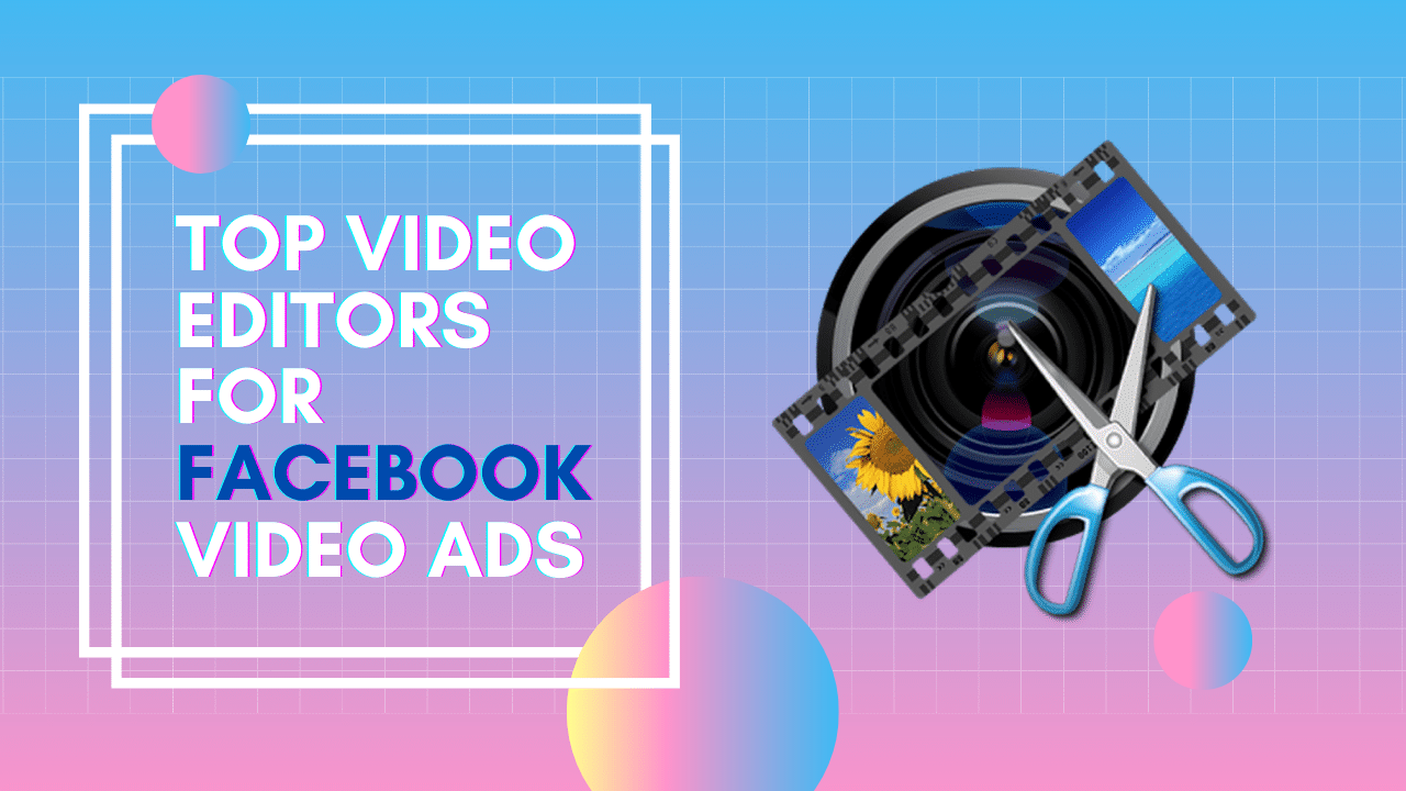 Top Video Editors for Facebook Video Ads